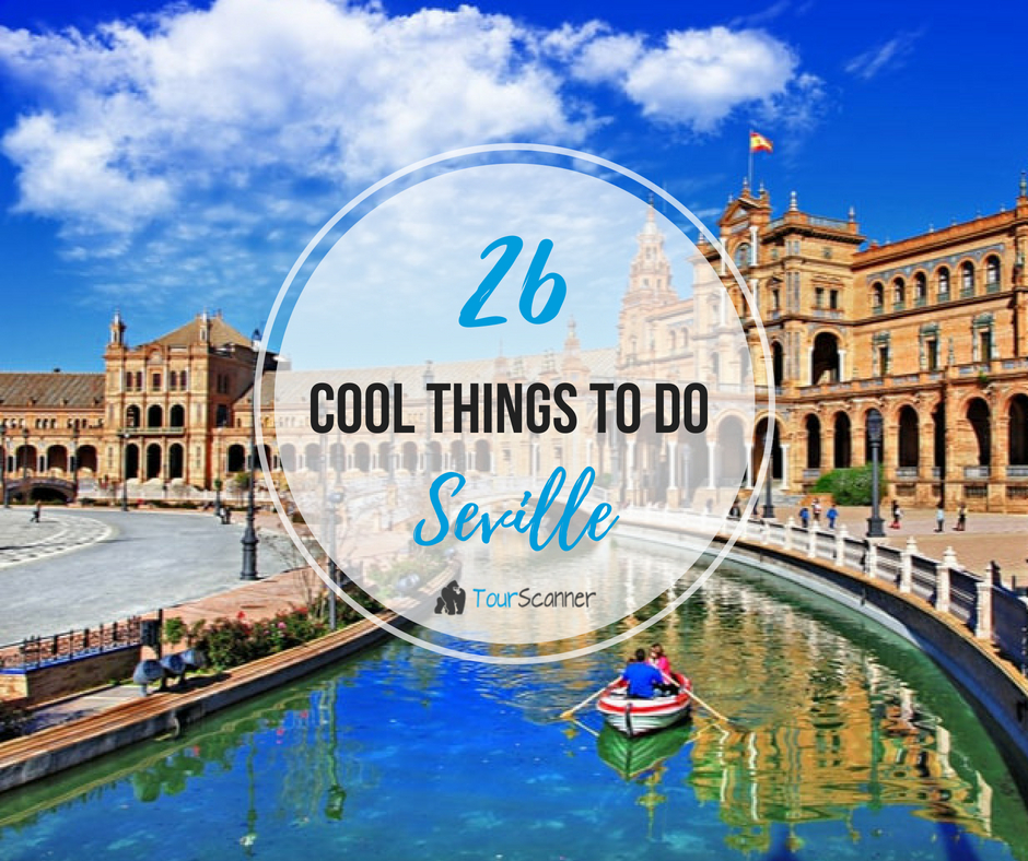 26 Best Things To Do In Seville Top Attractions And